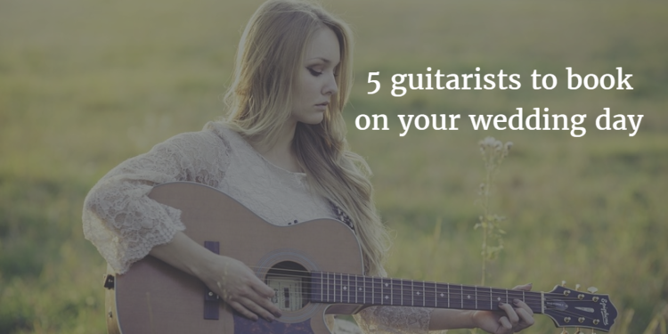 5 Guitarists to Book on your Wedding Day